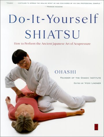 Do-It-Yourself Shiatsu: How to Perform the Ancient Japanese Art of Acupressure 9780140196320