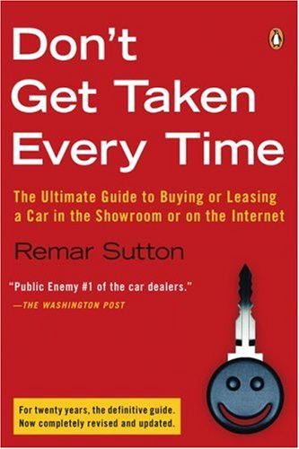 Don't Get Taken Every Time: The Ultimate Guide to Buying or Leasing a Car, in the Showroom or on the Internet 9780143038887