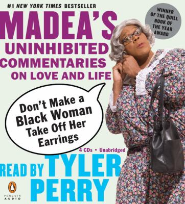 Don't Make a Black Woman Take Off Her Earrings: Madea's Uninhibited Commentaries on Love and Life 9780143058724