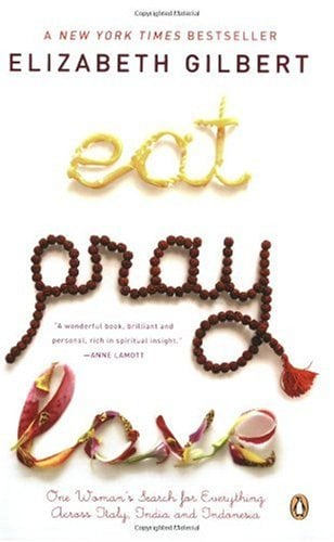 Eat, Pray, Love: One Woman's Search for Everything Across Italy, India and Indonesia 9780143038412