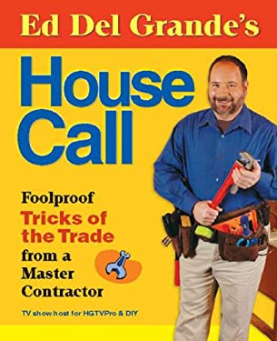 Ed del Grande's House Call: Foolproof Tricks of the Trade from a Master Contractor 9780142005187