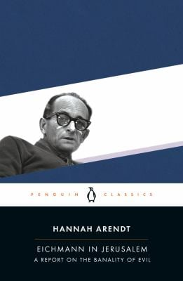 Eichmann in Jerusalem: A Report on the Banality of Evil 9780143039884