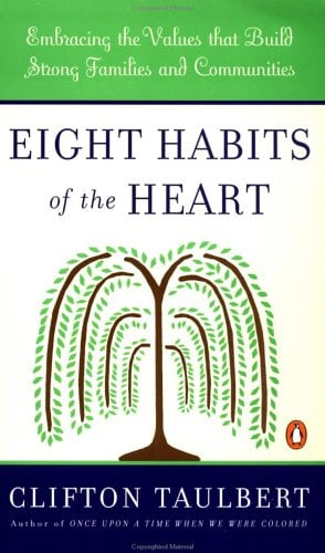 Eight Habits of the Heart: Embracing the Values That Build Strong Communities and Families 9780140266764