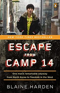 Escape from Camp 14: One Man's Remarkable Odyssey from North Korea to Freedom in the West 9780143122913