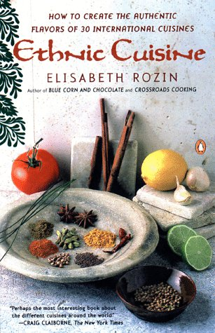 Ethnic Cuisine: How to Create the Authentic Flavors of Over 30 International Cuisines 9780140469318