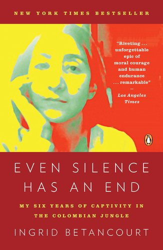 Even Silence Has an End: My Six Years of Captivity in the Colombian Jungle 9780143119982
