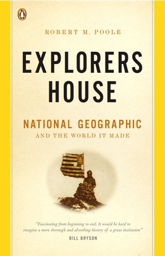 Explorers House: National Geographic and the World It Made 9780143035930
