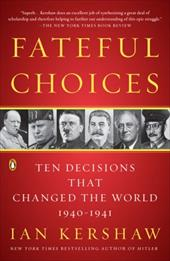 Fateful Choices: Ten Decisions That Changed the World, 1940-1941 436291