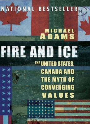 Fire and Ice: The United States, Canada and the Myth of Converging Values 9780143014232