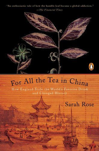 For All the Tea in China: How England Stole the World's Favorite Drink and Changed History 9780143118749