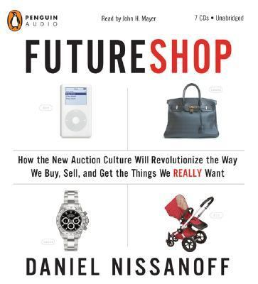 Futureshop: How the New Auction Culture Will Revolutionize the Way We Buy, Sell, and Get the Things We Really Want 9780143058434