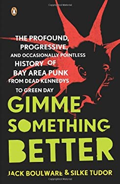 Gimme Something Better: The Profound, Progressive, and Occasionally Pointless History of Bay Area Punk from Dead Kennedys to Green Day 9780143113805