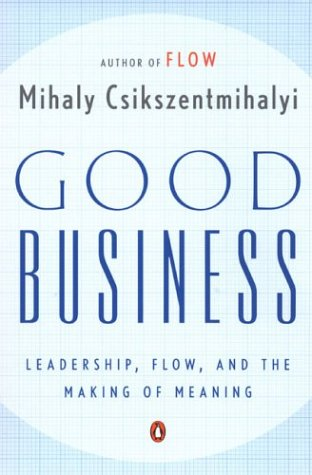 Good Business: Leadership, Flow, and the Making of Meaning 9780142004098