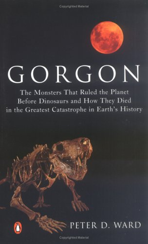 Gorgon: The Monsters That Ruled the Planet Before Dinosaurs and How They Died in the Greatest Catastrophe in Earth's History 9780143034711