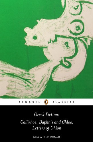 Greek Fiction: Callirhoe/Daphnis and Chloe/Letters of Chion 9780140449259