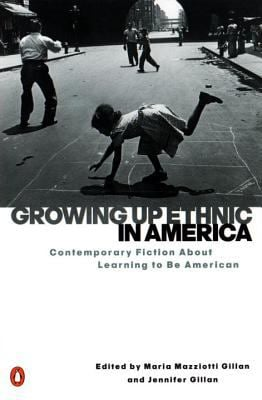 Growing Up Ethnic in America: Contemporary Fiction about Learning to Be American 9780140280630