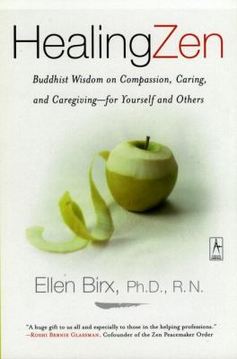 Healing Zen: Buddist Wisdom on Compassion, Caring and Caregiving, - For Yourself and Others 9780142196144