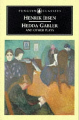 Hedda Gabler and Other Plays: The Pillars of the Community; The Wild Duck; Hedda Gabler 9780140440164