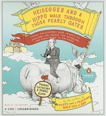 Heidegger and a Hippo Walk Through Those Pearly Gates: Using Philosophy (and Jokes!) to Explain Life, Death, the Afterlife, and Everything in Between 9780143144984