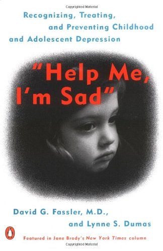Help Me, I'm Sad: Recognizing, Treating, and Preventing Childhood and Adolescent Depression 9780140267631
