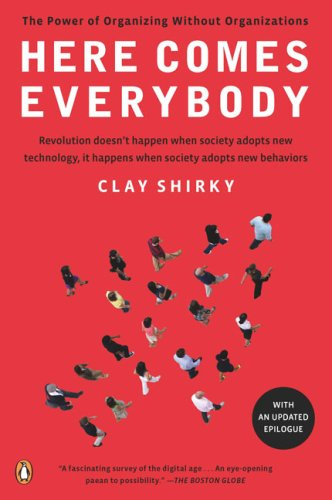 Here Comes Everybody: The Power of Organizing Without Organizations 9780143114949
