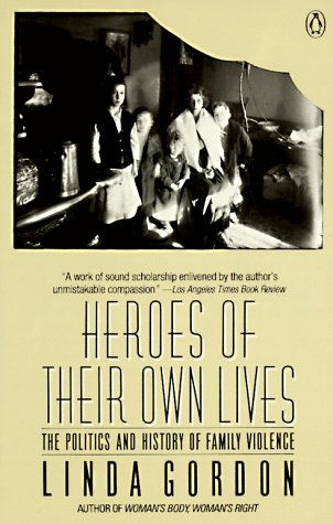 Heroes of Their Own Lives: 2the Politics and History of Family Violence 9780140104684