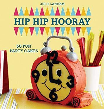 Hip Hip Hooray: 50 Fun Party Cakes 9780143206446