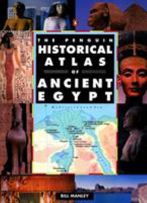 The Penguin Historical Atlas of Ancient Egypt the Penguin Historical Atlas of Ancient Egypt 9780140513318
