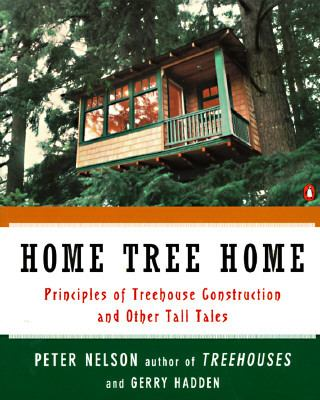 Home Tree Home: Principles of Treehouse Construction and Other Tall Tales 9780140259988