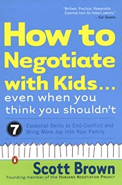 How to Negotiate with Kids... Even When You Think You Shouldn't: 7 Essential Skills to End Conflict and Bring More Joy Into Your Family 9780142003985