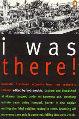 I Was There!: Dramatic First-Hand Accounts from New Zealand's History 9780140280760