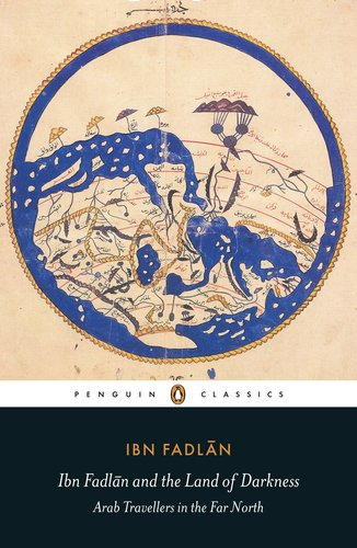 Ibn Fadlan and the Land of Darkness: Arab Travellers in the Far North 9780140455076