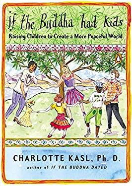 If the Buddha Had Kids: Raising Children to Create a More Peaceful World 9780143116318