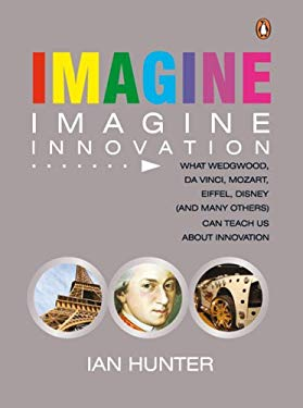 Imagine: What Wedgewood, Da Vinci, Mozart, Eiffel, Disney (and Many Others) Can Teach Us 9780143008026