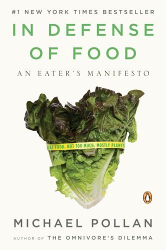 In Defense of Food: An Eater's Manifesto 9780143114963