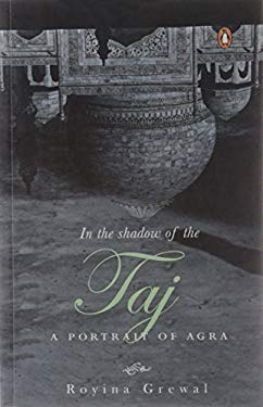 In the Shadow of the Taj: A Portrait of Agra 9780143102656
