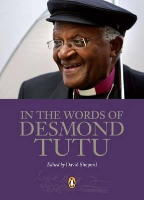 In the Words of Desmond Tutu. Edited by David Shepherd 9780143026846