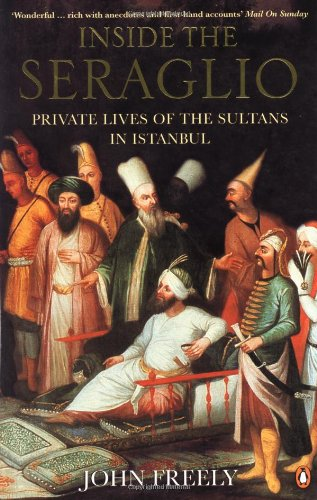 Inside the Seraglio: Private Lives of the Sultans in Istanbul 9780140270563