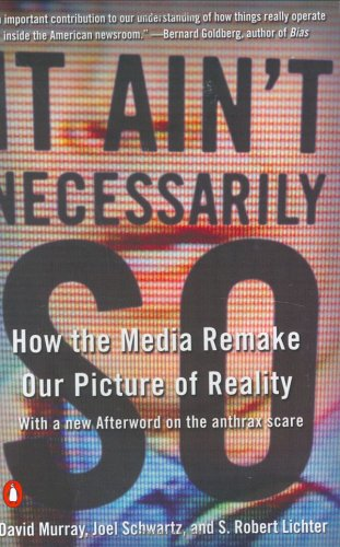 It Ain't Necessarily So: How the Media Remake Our Picture of Reality 9780142001462