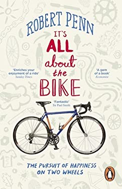 It's All about the Bike: The Pursuit of Happiness on Two Wheels 9780141043791
