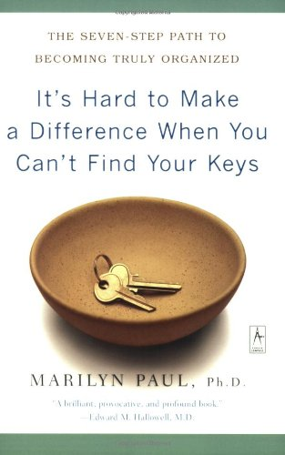It's Hard to Make a Difference When You Can't Find Your Keys: The Seven-Step Path to Becoming Truly Organized 9780142196175