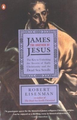 James the Brother of Jesus: The Key to Unlocking the Secrets of Early Christianity and the Dead Sea Scrolls 9780140257731