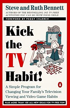 Kick the TV Habit: A Simple Program for Changing Your Family's Television Viewing and (More) 9780140240016
