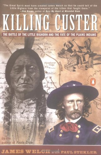 Killing Custer: The Battle of Little Big Horn and the Fate of the Plains Indians 9780140251760