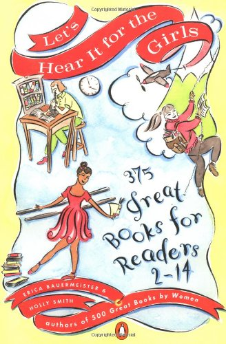 Let's Hear It for the Girls: 375 Great Books for Readers 2-14 9780140257328