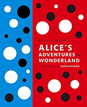 Lewis Carroll's Alice's Adventures in Wonderland: With Artwork by Yayoi Kusama 9780141197302