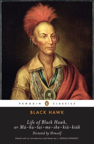 Life of Black Hawk, or Ma-Ka-Tai-Me-She-Kia-Kiak 9780143105398