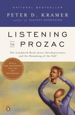 Listening to Prozac: A Psychiatrist Explores Antidepressant Drugs and the Remaking of the Self: Revised Edition 9780140266719