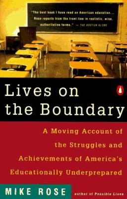 Lives on the Boundary : A Moving Account of the Struggles and Achievements of America's Educational Underclass