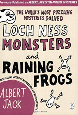 Loch Ness Monsters and Raining Frogs: The World's Most Puzzling Mysteries Solved 9780141037813